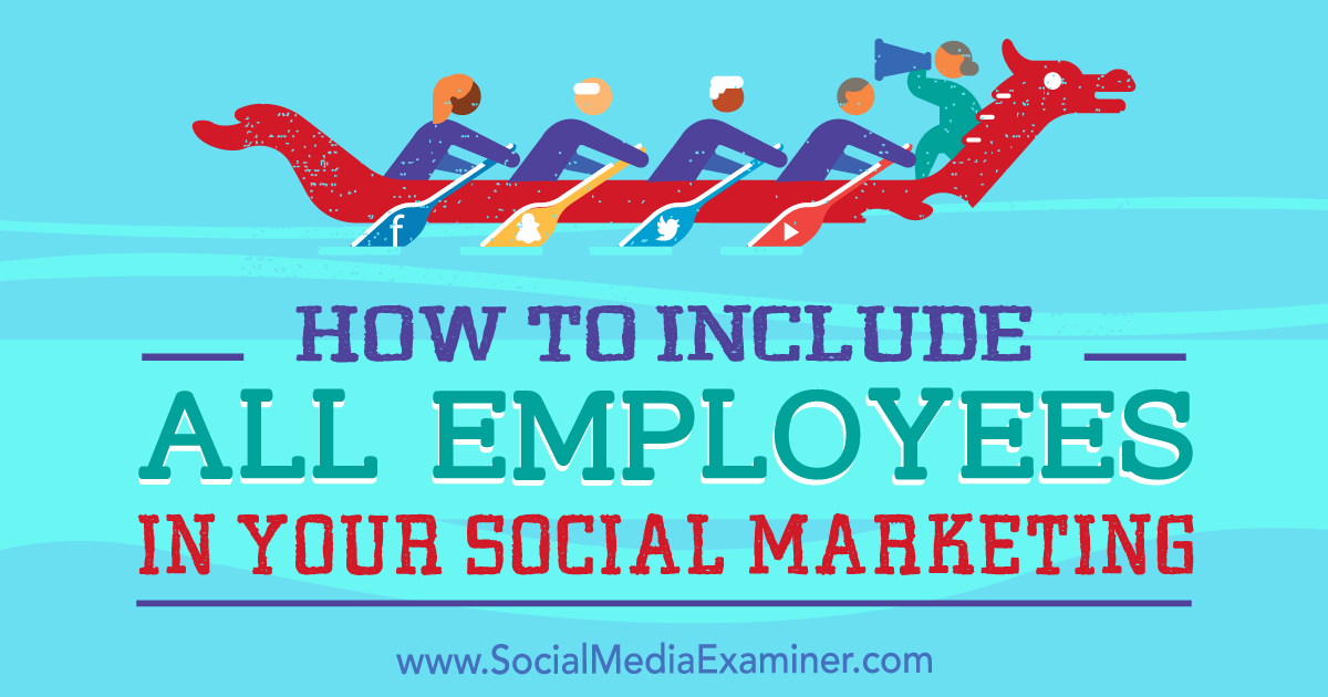 How to Include All Employees in Your Social Media Marketing