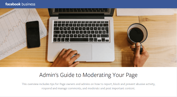 Facebook Business published a guide with tips on how to report, block and prevent abusive activity, respond and manage comments and share important content on your Page.