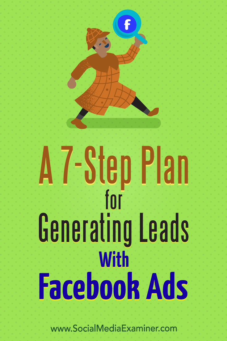 A 7-Step Plan for Generating Leads With Facebook Ads by Julia Bramble on Social Media Examiner.
