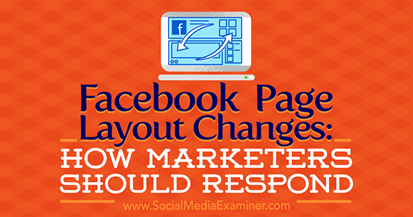 Facebook Page Layout Changes: How Marketers Should Respond by Kristi Hines on Social Media Examiner.
