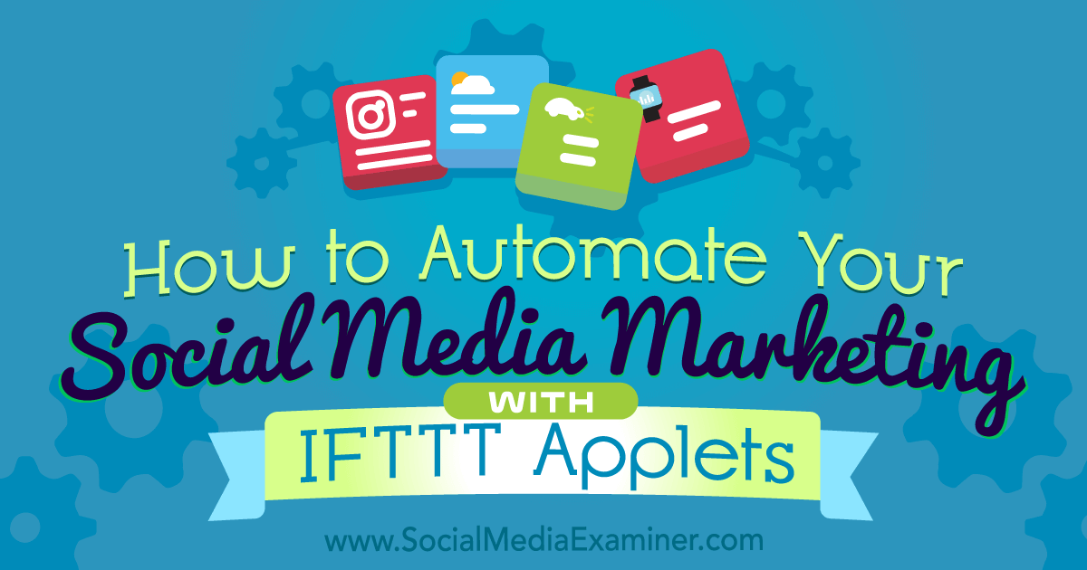 How to Automate Your Social Media Marketing With IFTTT Applets by Kristi Hines on Social Media Examiner.