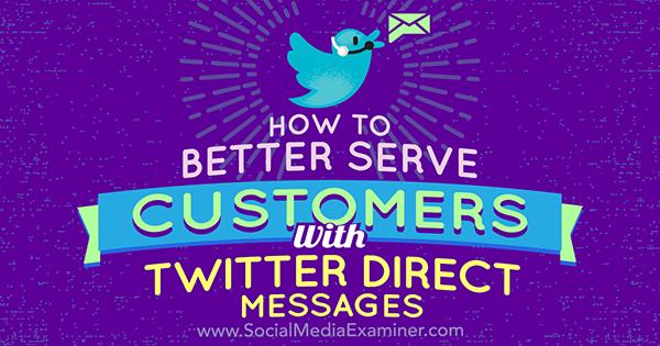 So bedienen Sie Kunden besser mit Twitter-Direktnachrichten von Kristi Hines auf Social Media Examiner.