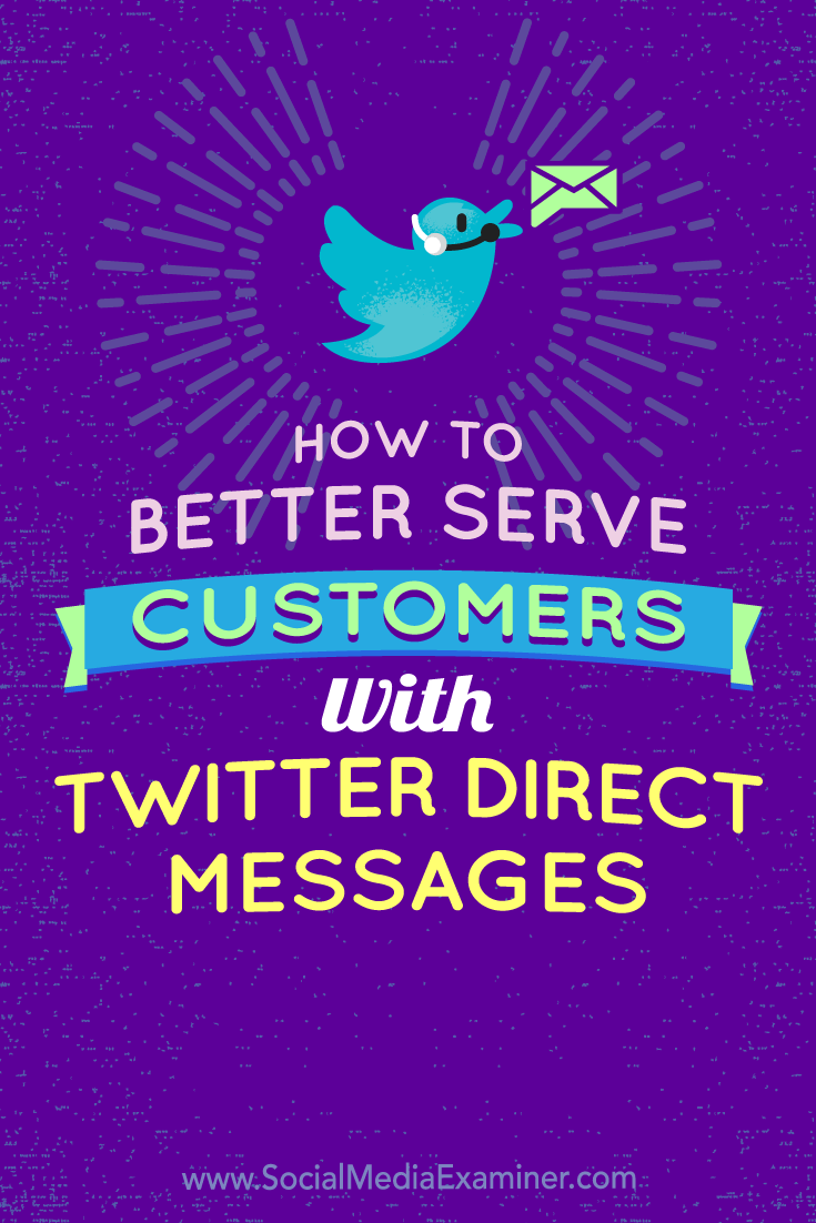 How to Better Serve Customers With Twitter Direct Messages by Kristi Hines on Social Media Examiner.