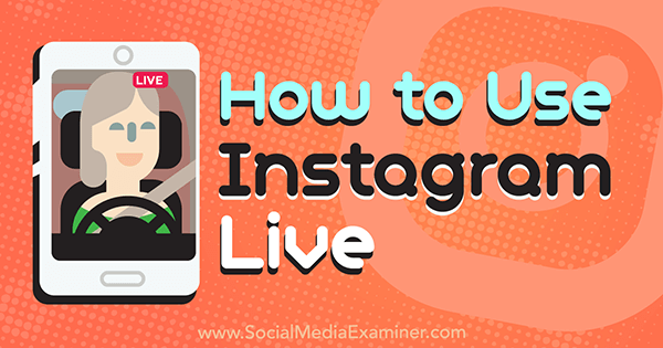 How to Use Instagram Live by Kristi Hines on Social Media Examiner.