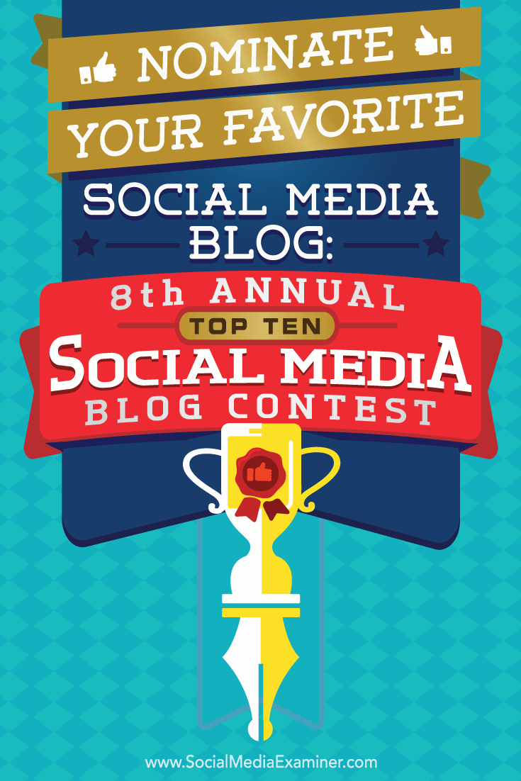 Nominate Your Favorite Social Media Blog: 8th Annual Top 10 Social Media Blog Contest by Lisa D. Jenkins on Social Media Examiner.