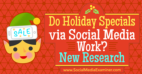 Do Holiday Specials via Social Media Work? New Research by Michelle Krasniak on Social Media Examiner.