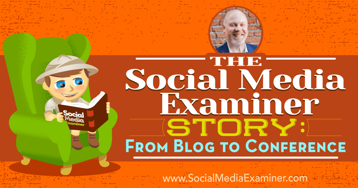 The Social Media Examiner Story: From Blog to Conference