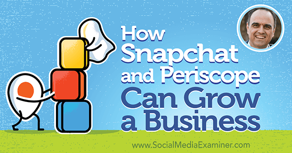 How Snapchat and Periscope Can Grow a Business featuring insights from John Kapos on the Social Media Marketing Podcast.