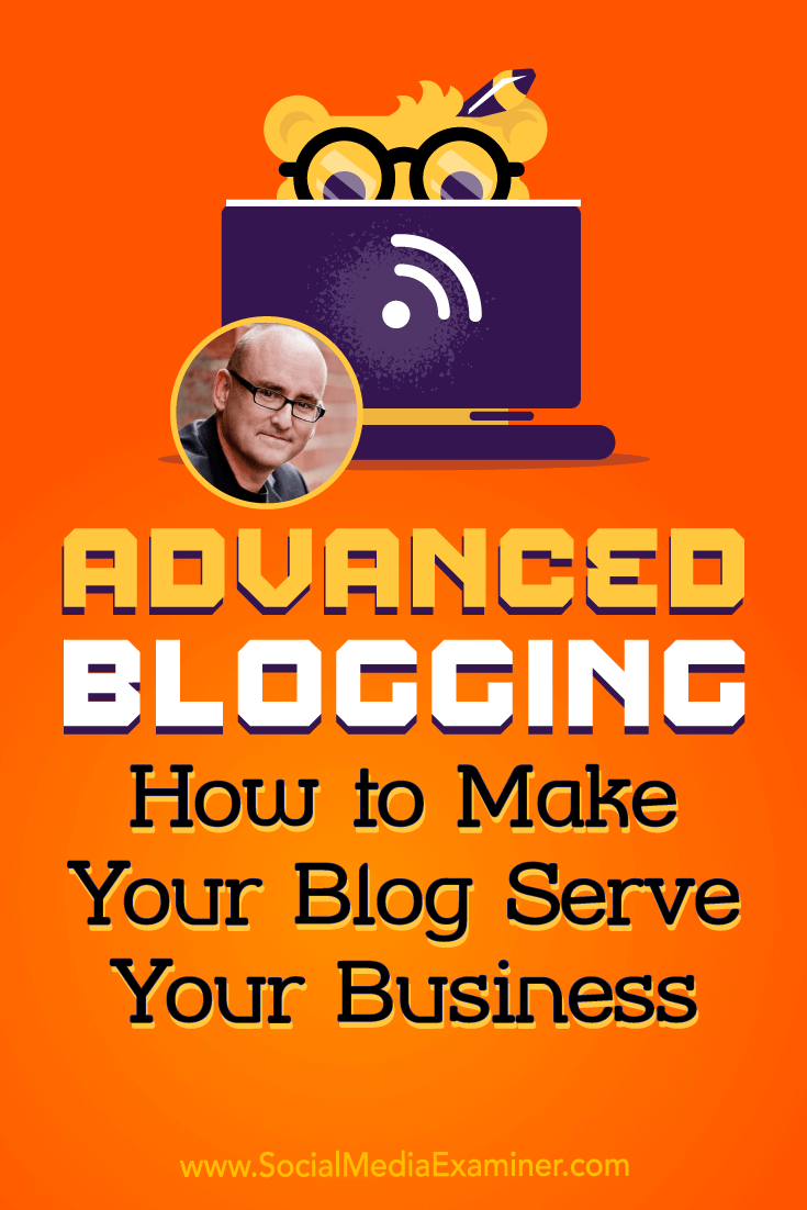 Advanced Blogging: How to Make Your Blog Serve Your Business featuring insights from Darren Rowse on the Social Media Marketing Podcast.