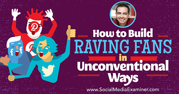 How to Build Raving Fans in Unconventional Ways featuring insights from Pat Flynn on the Social Media Marketing Podcast.