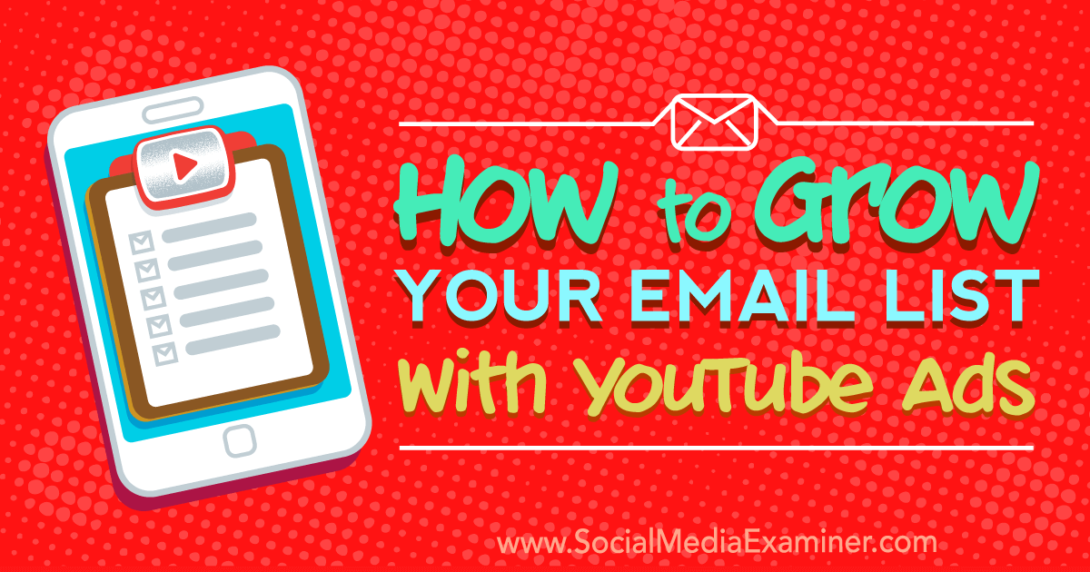 How to Grow Your Email List With YouTube Ads by Ryan Williams on Social Media Examiner.