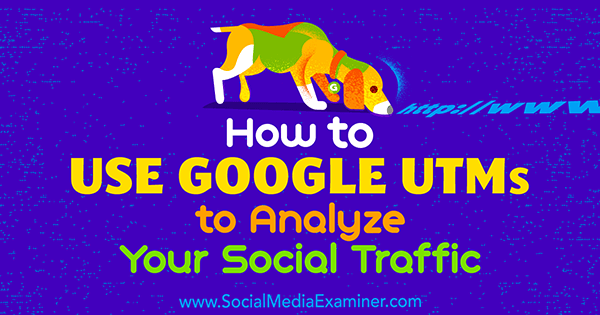 How to Use Google UTMs to Analyze Your Social Traffic by Tammy Cannon on Social Media Examiner.