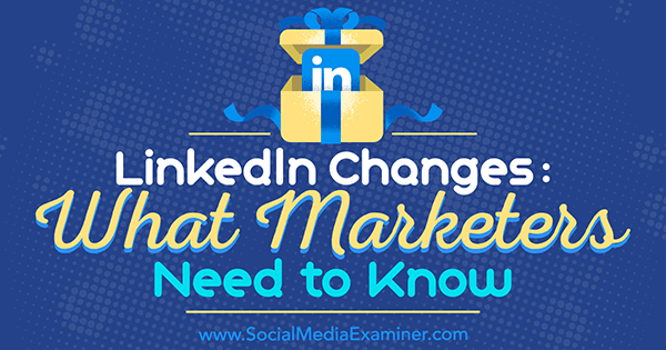 LinkedIn Changes: What Marketers Need to Know by Viveka von Rosen on Social Media Examiner.