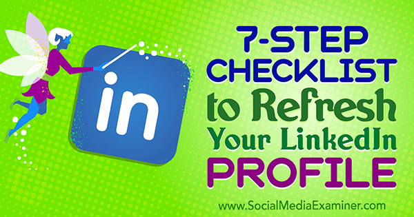 7-Step Checklist to Refresh Your LinkedIn Profile by Viveka von Rosen on Social Media Examiner.