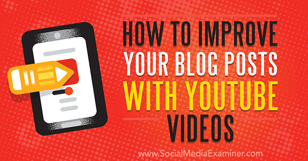 How to Improve Your Blog Posts With YouTube Videos by Ana Gotter on Social Media Examiner.