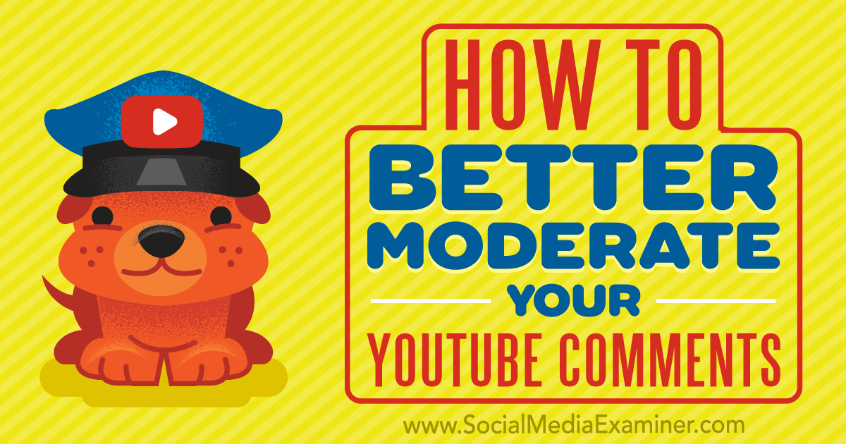 How to Better Moderate Your YouTube Comments : Social Media