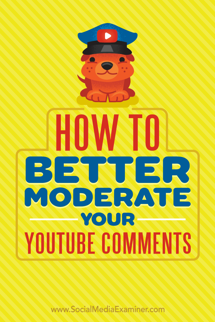 How to Better Moderate Your YouTube Comments by Ana Gotter on Social Media Examiner.