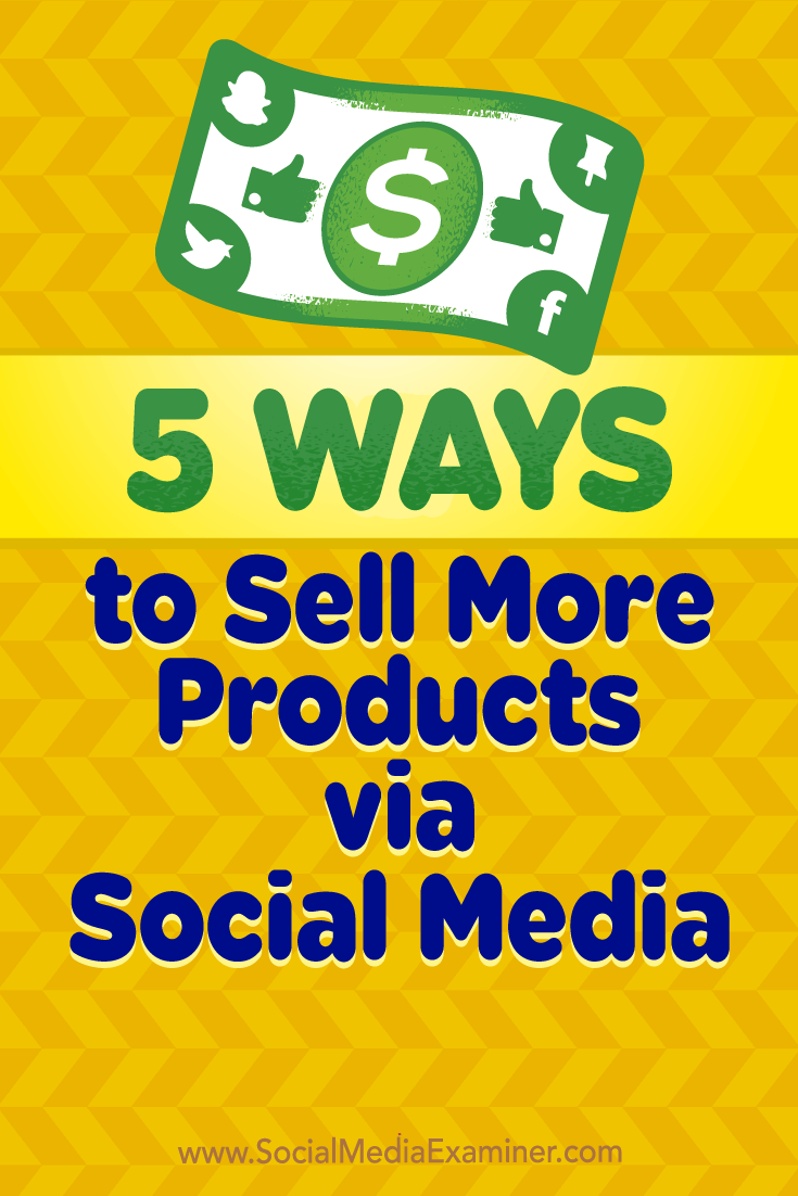 5 Ways to Sell More Products via Social Media by Alex York on Social Media Examiner.