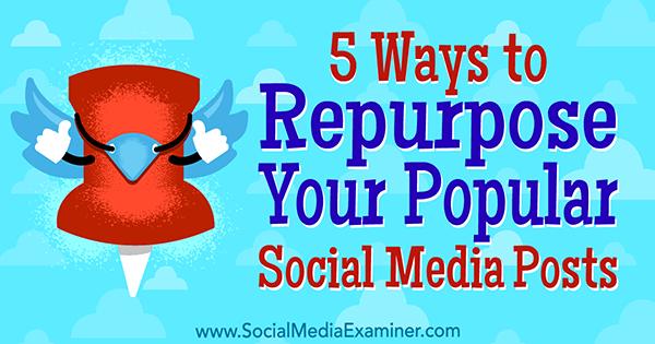 5 Ways to Repurpose Your Popular Social Media Posts by Bill Widmer on Social Media Examiner.