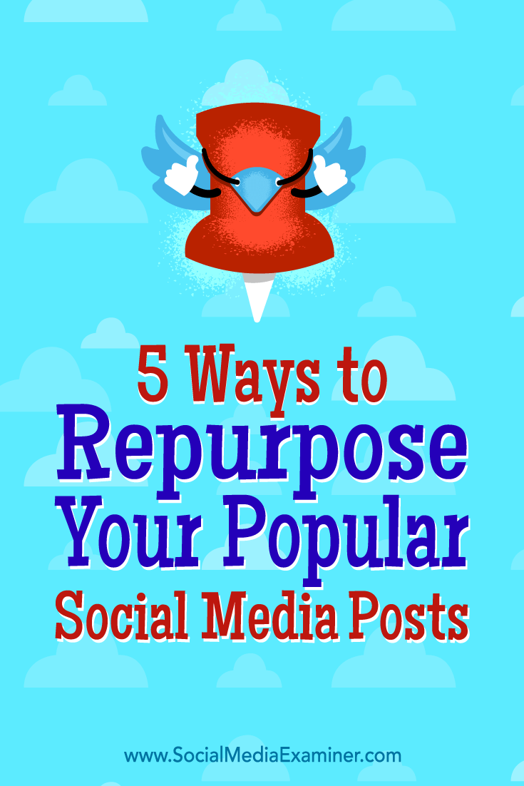 5 Ways to Repurpose Your Popular Social Media Posts by Bill Widmer on Social Media Examiner.