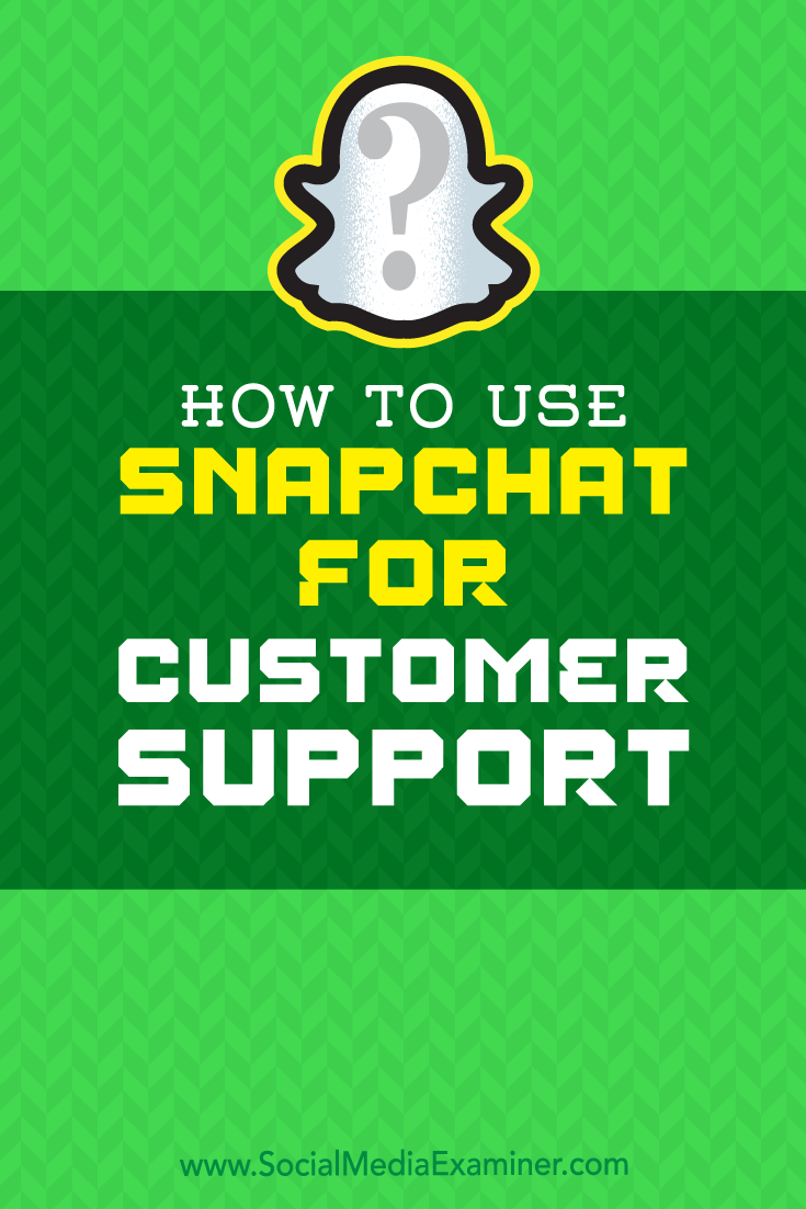 How to Use Snapchat for Customer Support by Eric Sachs on Social Media Examiner.
