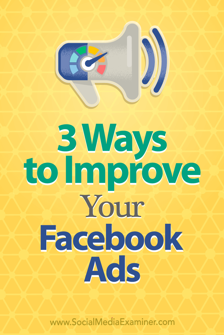 3 Ways to Improve Your Facebook Ads by Larry Alton on Social Media Examiner.