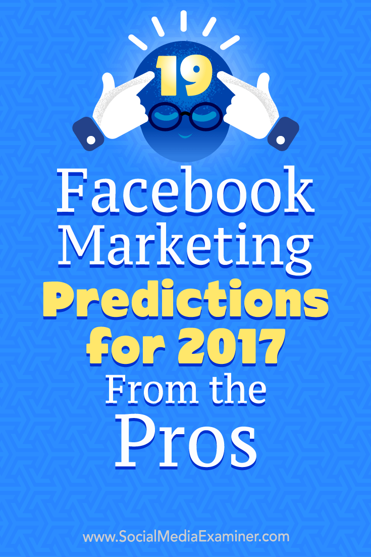 19 Facebook Marketing Predictions for 2017 From the Pros by Lisa D. Jenkins on Social Media Examiner.