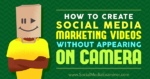 How to Create Social Media Marketing Videos Without Appearing On Camera