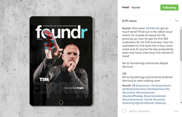 Foundr works to book their front cover stories with influencers, like Tim Ferriss, many months in advance.