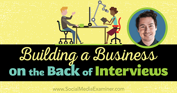 Building a Business on the Back of Interviews featuring insights from Nathan Chan on the Social Media Marketing Podcast.