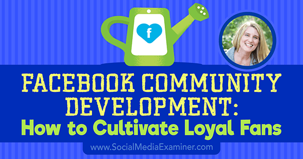 Facebook Community Development: How to Cultivate Loyal Fans