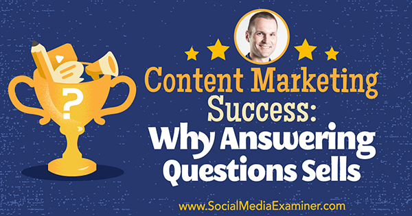 Content Marketing Success: Why Answering Questions Sells featuring insights from Marcus Sheridan on the Social Media Marketing Podcast.