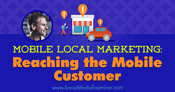 Mobile Local Marketing: Reaching the Mobile Customer featuring insights from Rich Brooks on the Social Media Marketing Podcast.