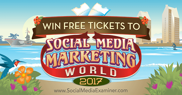 Win Free Tickets to Social Media Marketing World 2017 by Phil Mershon on Social Media Examiner.