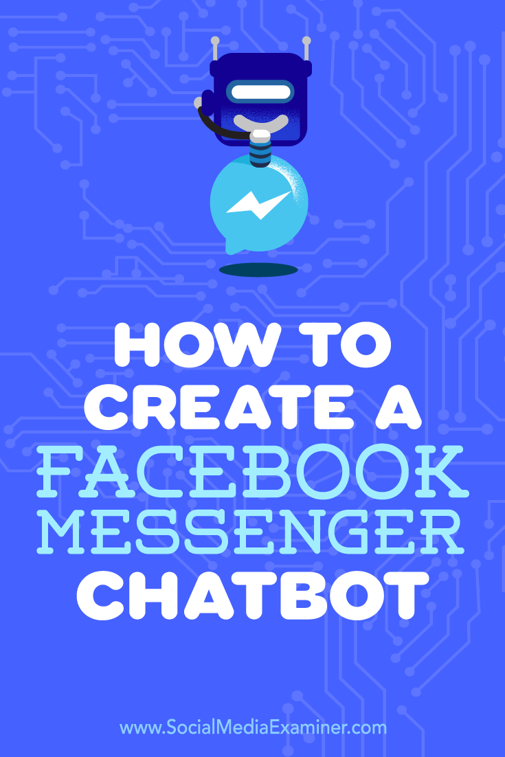 How to Create a Facebook Messenger Chatbot by Sally Hendrick on Social Media Examiner.