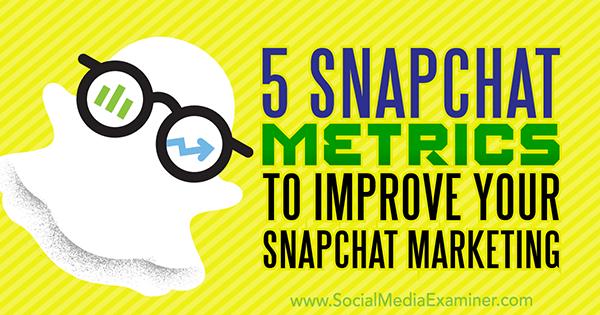 Snapchat Metrics to Improve Your Snapchat Marketing