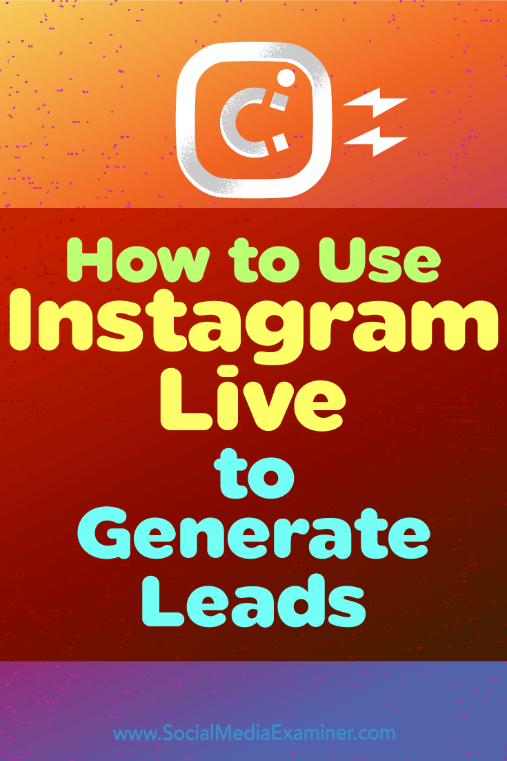 How to Use Instagram Live to Generate Leads by Ana Gotter on Social Media Examiner.