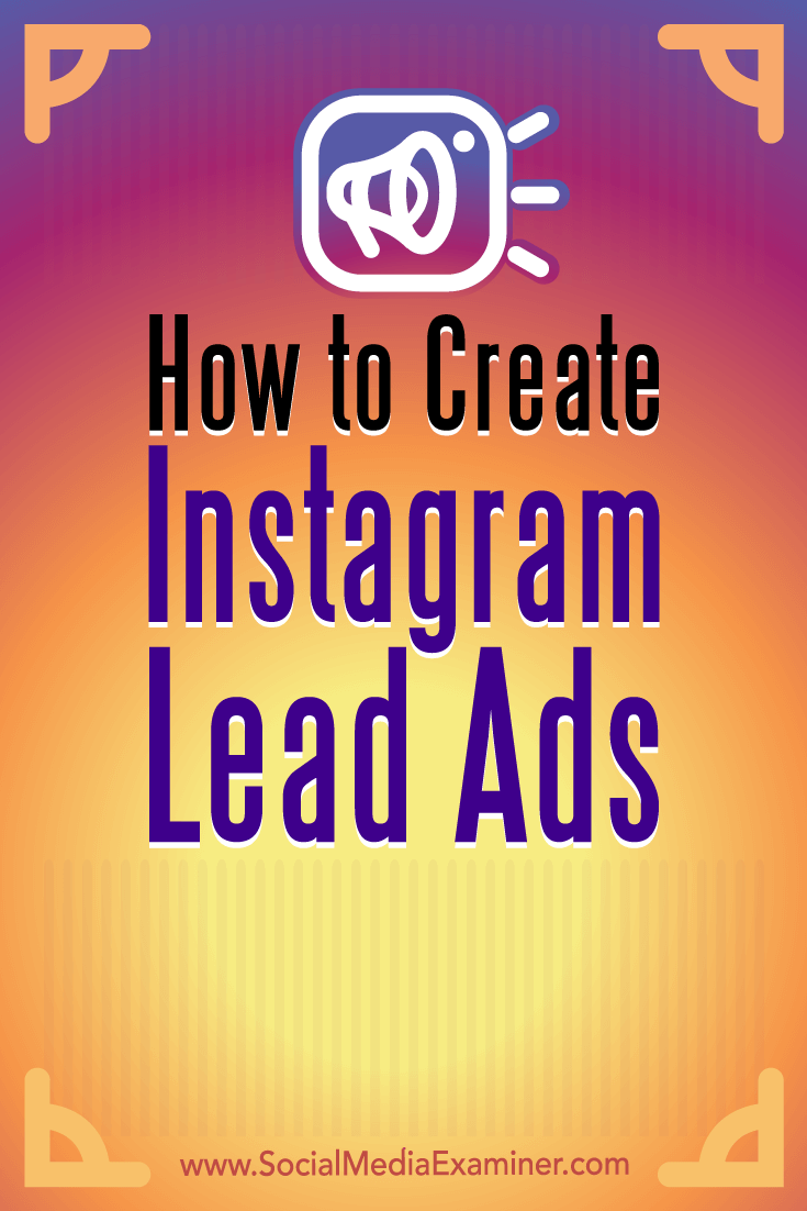 How to Create Instagram Lead Ads by Deirdre Kelly on Social Media Examiner.
