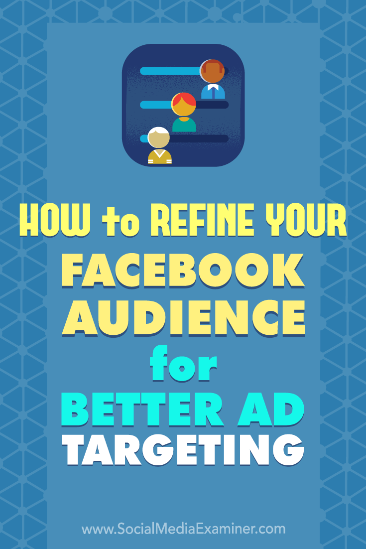 How to Refine Your Facebook Audience for Better Ad Targeting by Deirdre Kelly on Social Media Examiner.