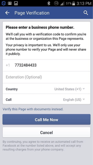 Enter your phone number and tap Call Me Now. Be sure to have your phone ready to answer the call from Facebook.