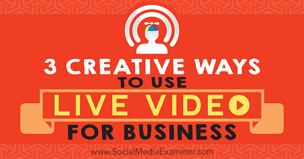 3 Creative Ways to Use Live Video for Business by Joel Comm on Social Media Examiner.