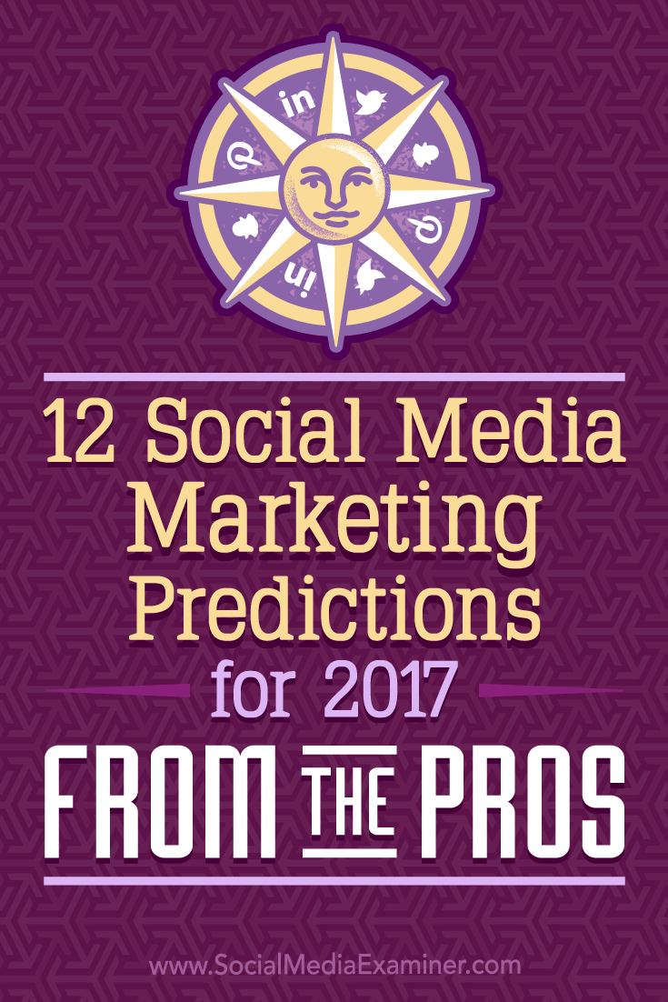 12 Social Media Marketing Predictions for 2017 From the Pros by Lisa D. Jenkins on Social Media Examiner.