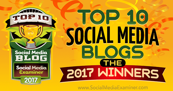 Top 10 Social Media Blogs: The 2017 Winners! by Lisa D. Jenkins on Social Media Examiner.