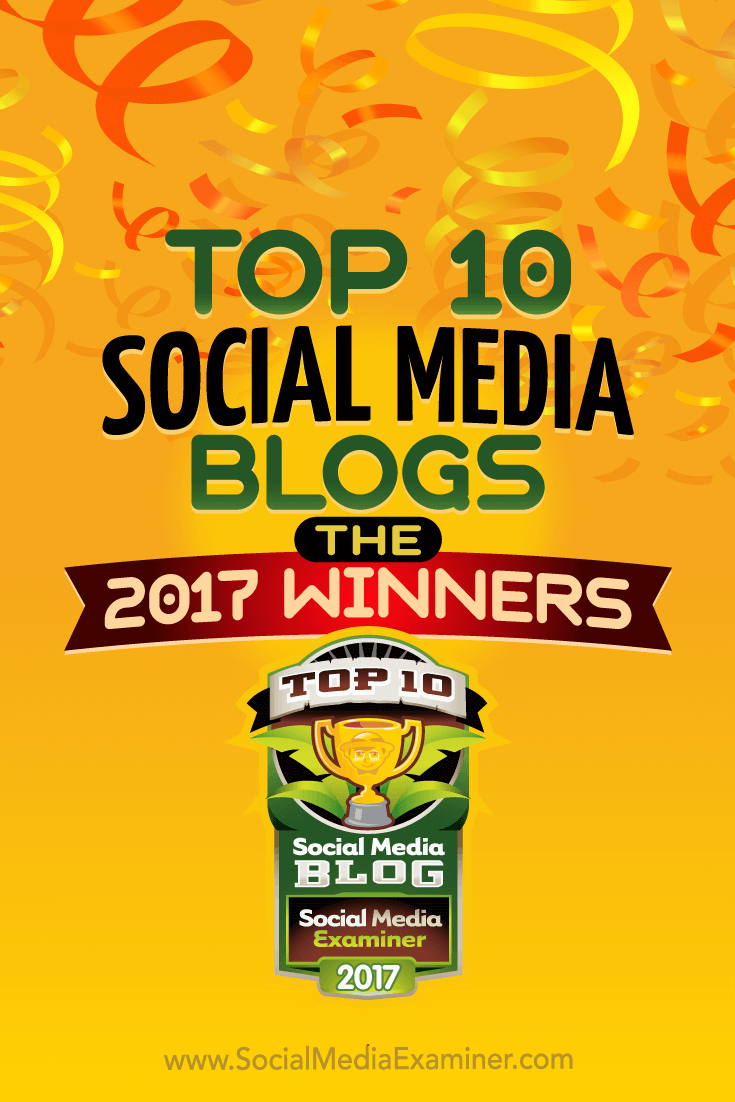 Top 10 Social Media Blogs: The 2017 Winners! by Lisa D. Jenkins on Social Media Examiner.