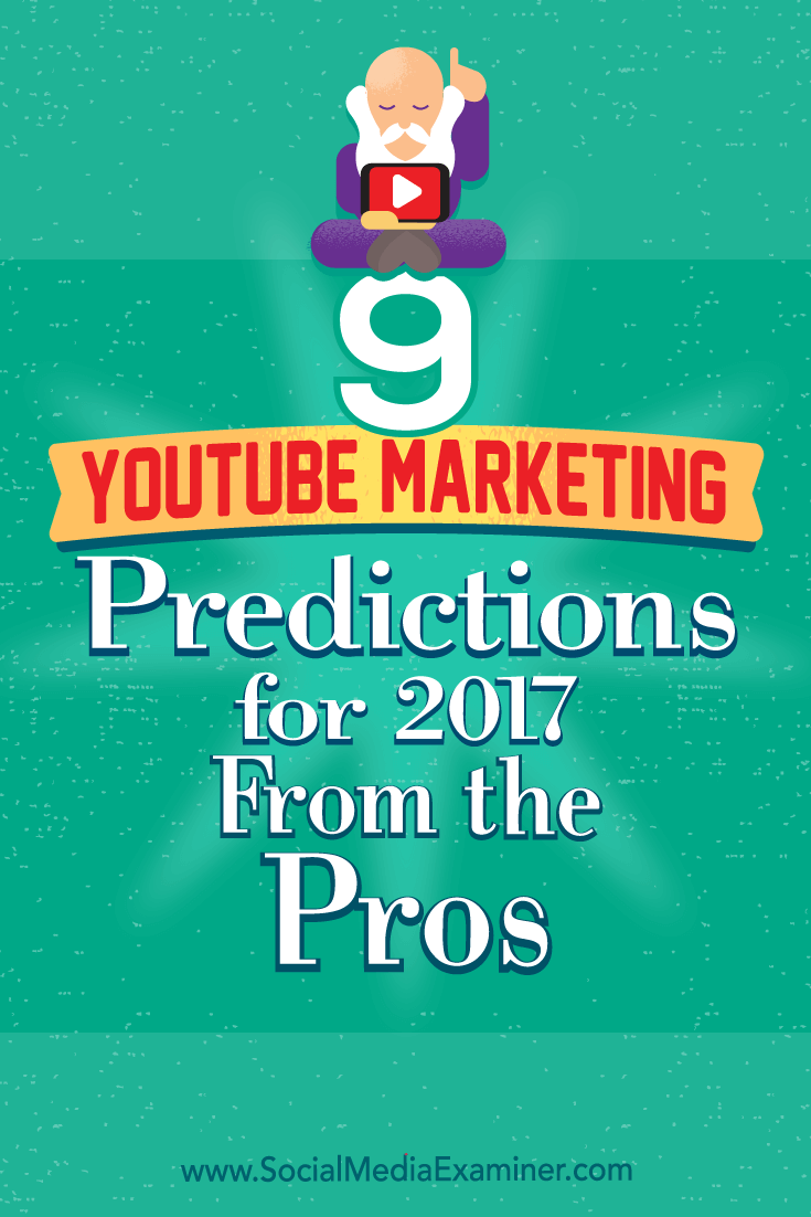 9 YouTube Marketing Predictions for 2017 From the Pros by Lisa D. Jenkins on Social Media Examiner.