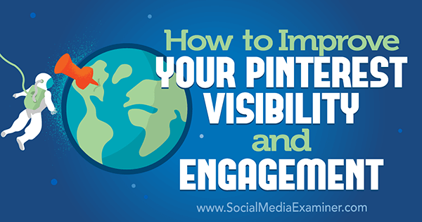 How to Improve Your Pinterest Visibility and Engagement by Mitt Ray on Social Media Examiner.