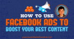 How to Use Facebook Ads to Boost Your Best Content