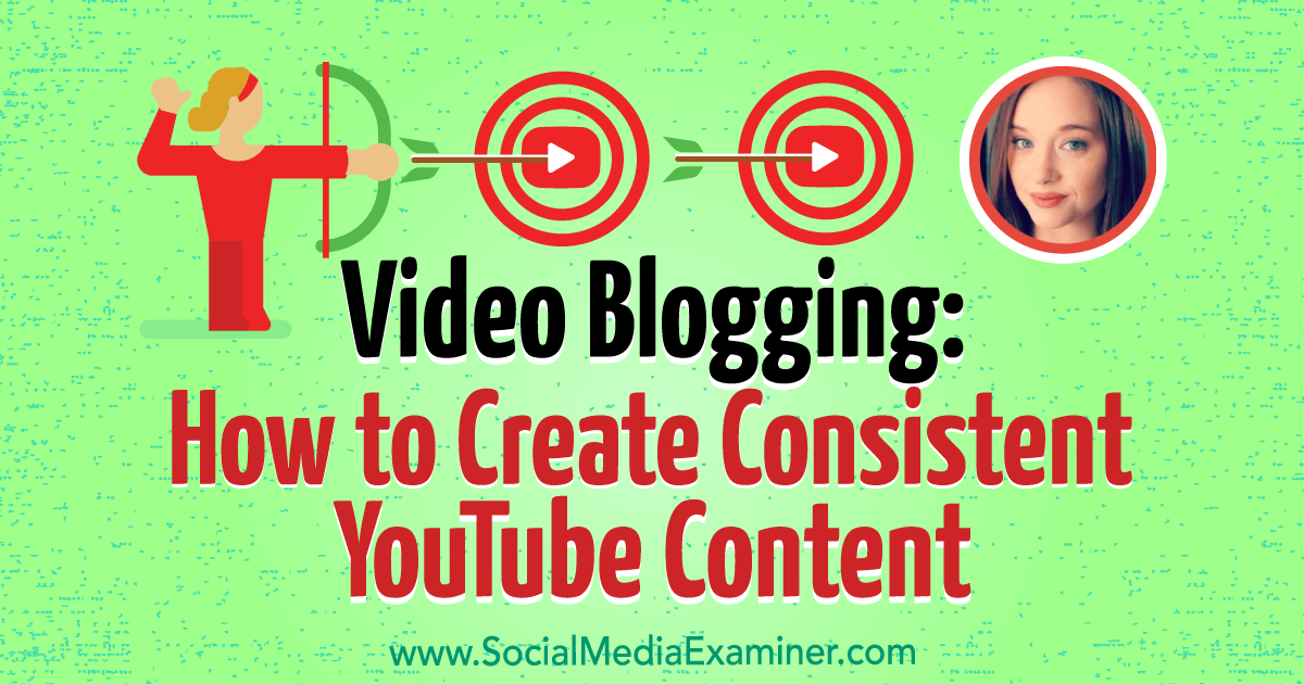 Video blogging how to create consistent youtube content social video blogging how to create consistent youtube content social media examiner malvernweather Gallery