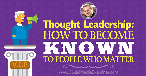 Thought Leadership: How to Become Known to People Who Matter featuring insights from Mark Schaeffer on the Social Media Marketing Podcast.