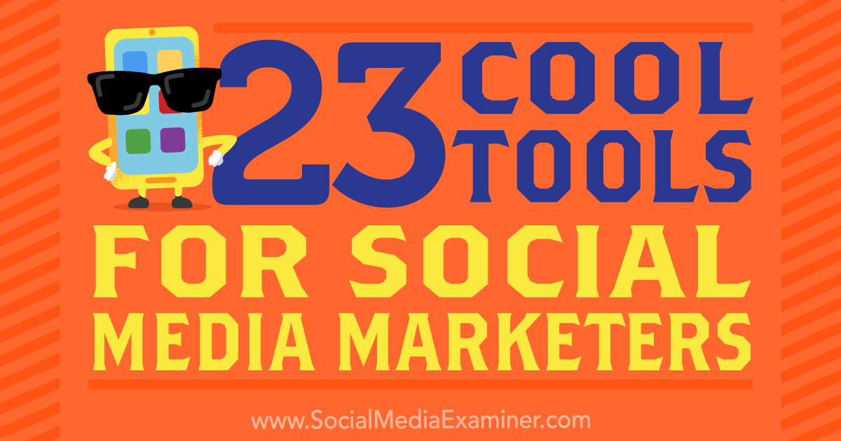 23 Cool Tools for Social Media Marketers : Social Media Examiner